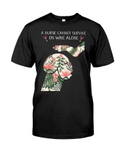 A Nurse cannot survive on wine alone Classic T-Shirt thumbnail