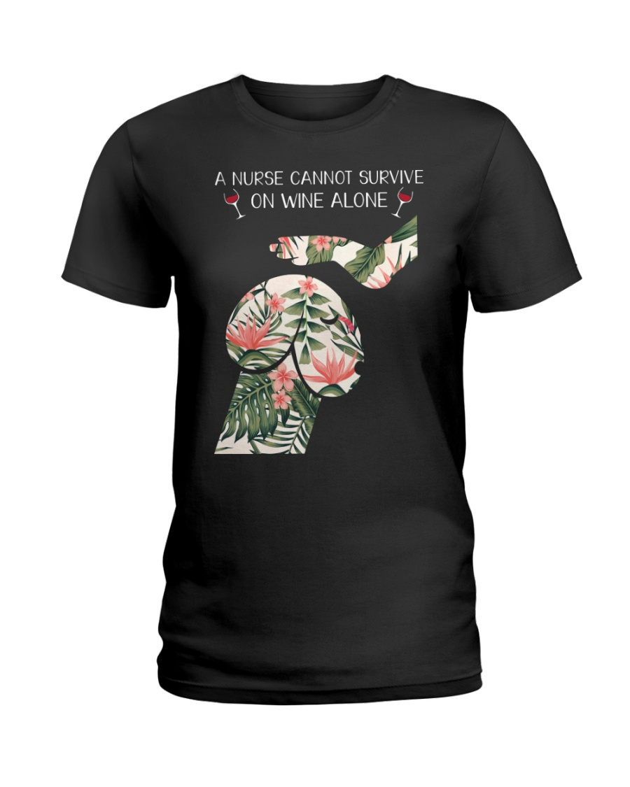A Nurse cannot survive on wine alone Ladies T-Shirt
