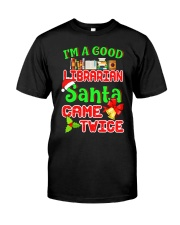 I'M A GOOD LIBRARIAN SANTA CAME TWICE Classic T-Shirt front
