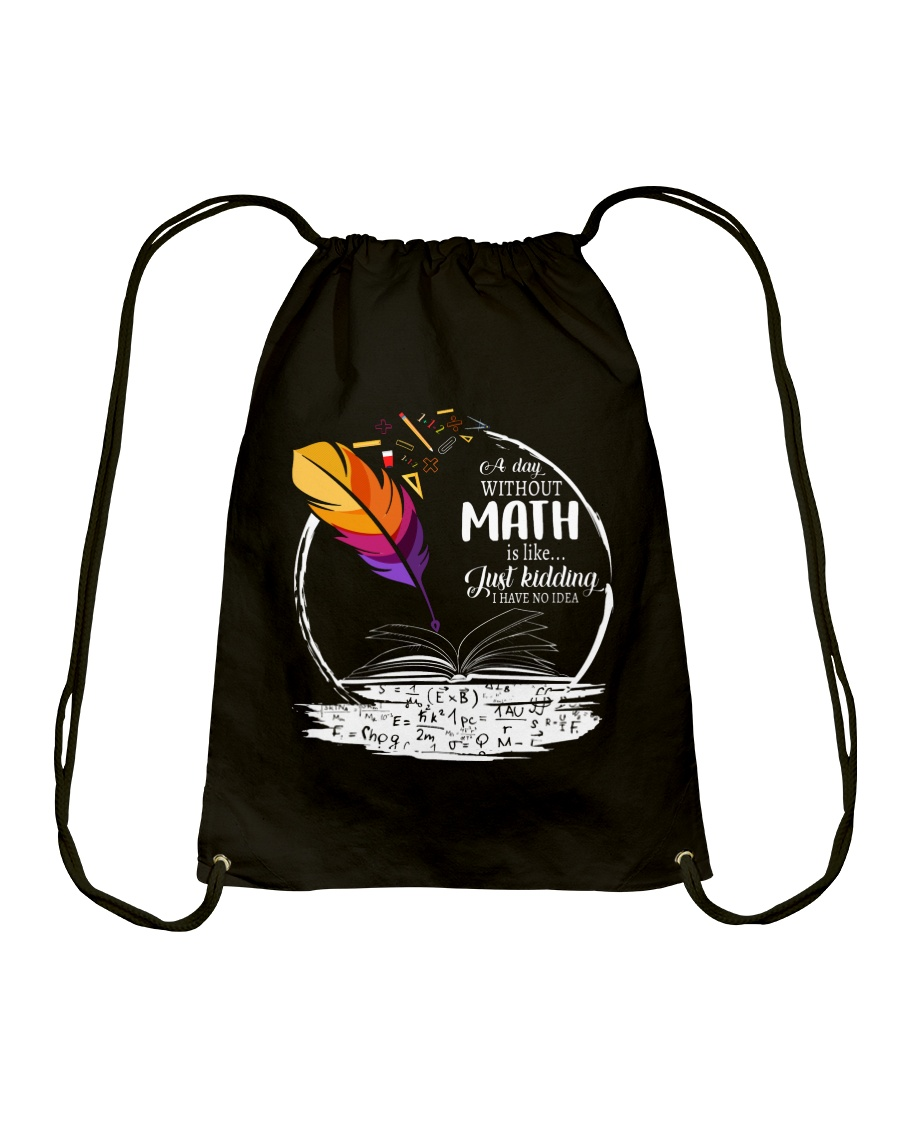 A DAY WITHOUT MATH IS LIKE JUST KIDDING  Drawstring Bag