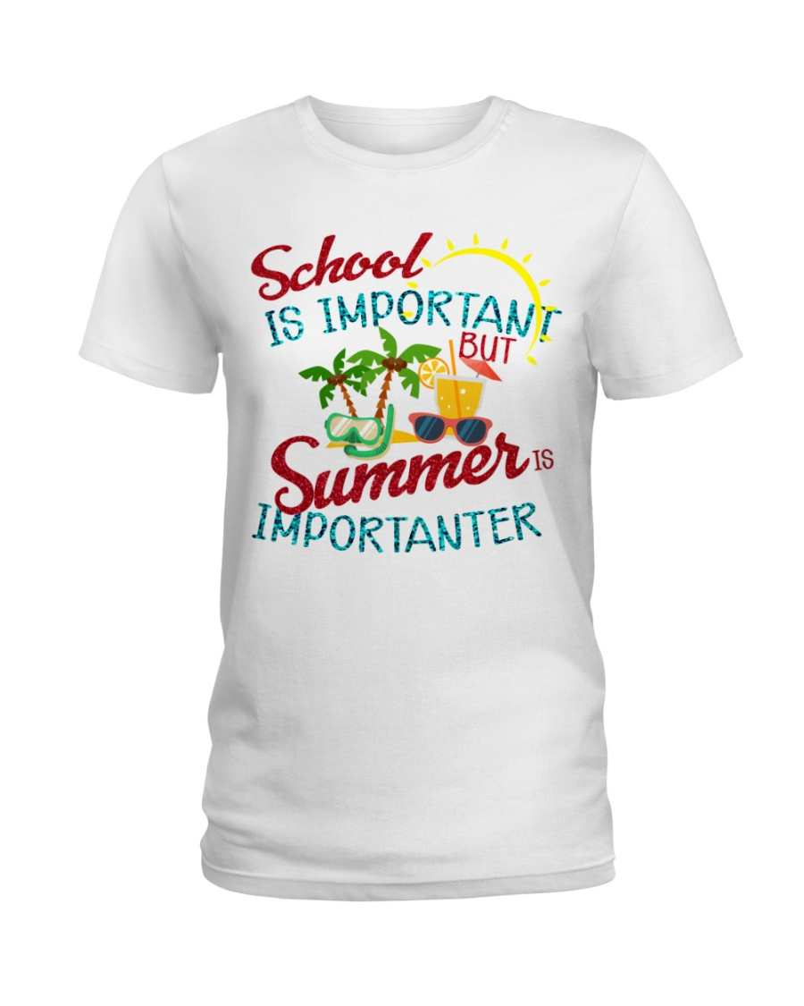 School is important But Summer Ladies T-Shirt