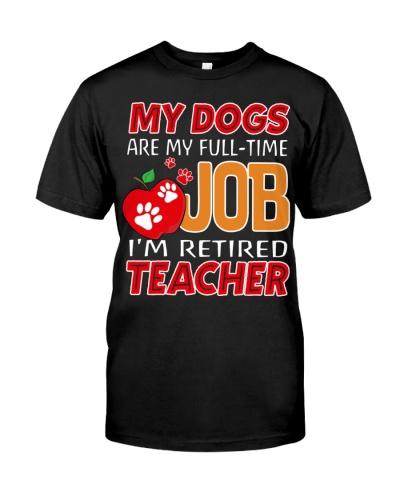MY DOGS ARE MY FULL-TIME JOB I'M RETIRED TEACHER