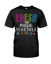Fresh outta schedule changes Classic T-Shirt front
