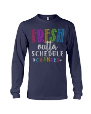 Fresh outta schedule changes Long Sleeve Tee thumbnail