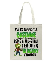 WHO NEEDS A COSTUME BEING A 3RD GRADE TEACHER Tote Bag thumbnail
