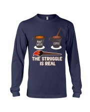 THE STRUGGLE IS REAL Long Sleeve Tee thumbnail