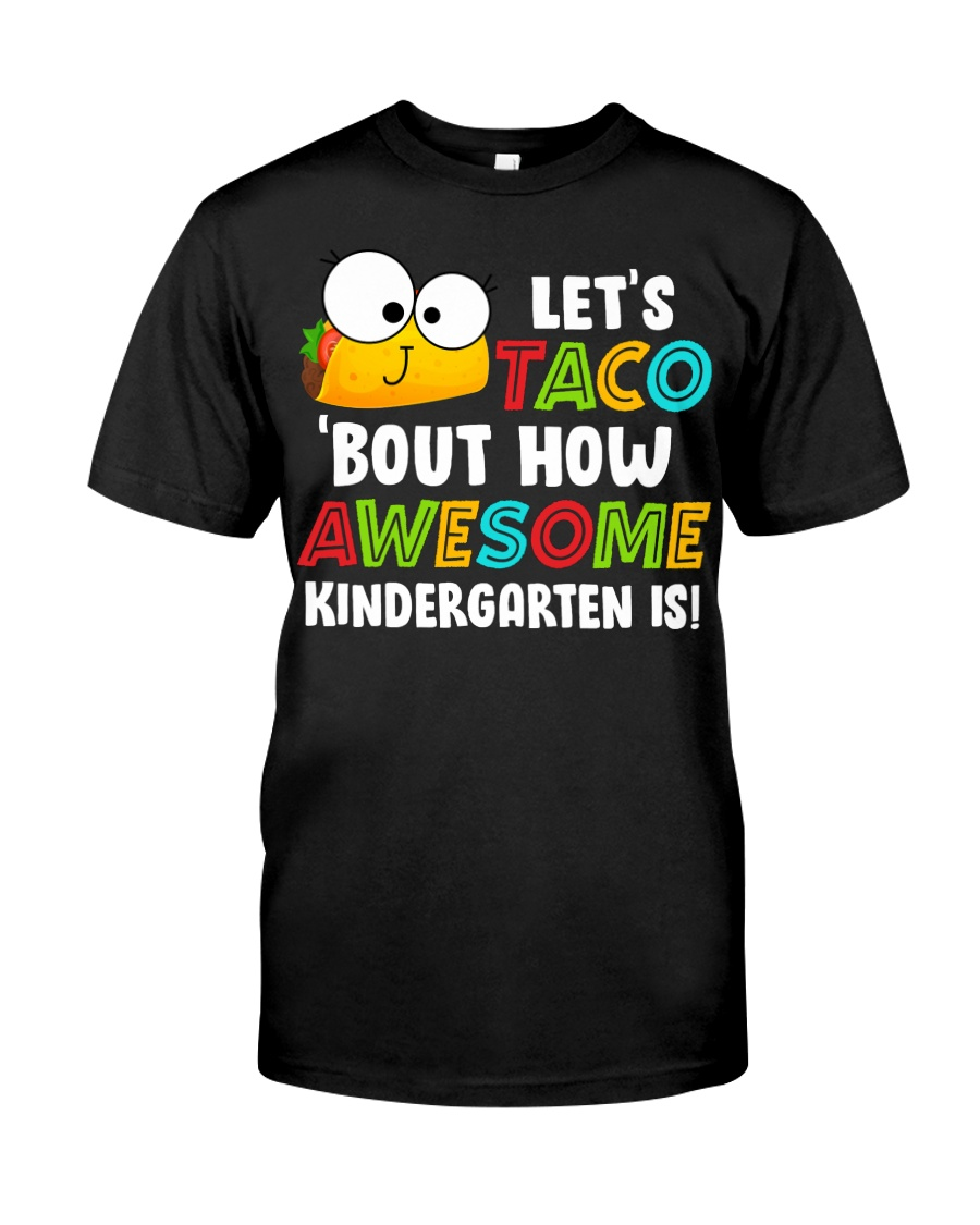 LET'S TACO BOUT HOW AWESOME KINDERGARTEN IS Classic T-Shirt