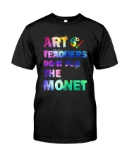 ART TEACHERS DO IT FOR THE MONET Classic T-Shirt front