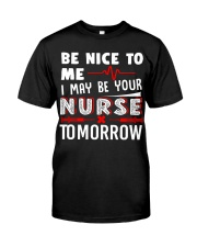 I May Be Your Nurse Tomorrow Classic T-Shirt front