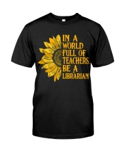 In a World Full of Teachers Be a Librarian Classic T-Shirt front
