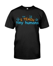 I TEACH TINY HUMANS Classic T-Shirt front