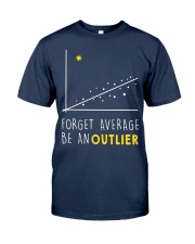 Forget average be an outlier Classic T-Shirt tile