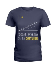 Forget average be an outlier Ladies T-Shirt thumbnail