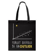 Forget average be an outlier Tote Bag thumbnail