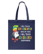 I WILL TEACH KINDERGARTEN EVERYWHERE Tote Bag thumbnail