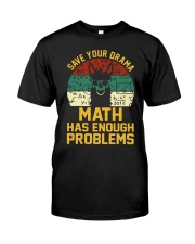 SAVE YOUR DRAMA MATH HAS ENOUGH PROBLEMS Classic T-Shirt front