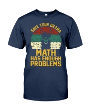 SAVE YOUR DRAMA MATH HAS ENOUGH PROBLEMS Classic T-Shirt tile