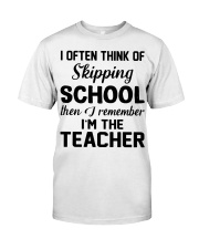 I OFTEN THINK OF SKIPPING SCHOOL THEN I REMEMBER  Classic T-Shirt front