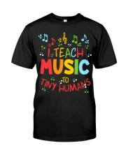 I Teach Music to Tiny Humans Classic T-Shirt front