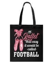 IF BALLET WAS EASY IT WOULD BE CALLED FOOTBALL Tote Bag thumbnail