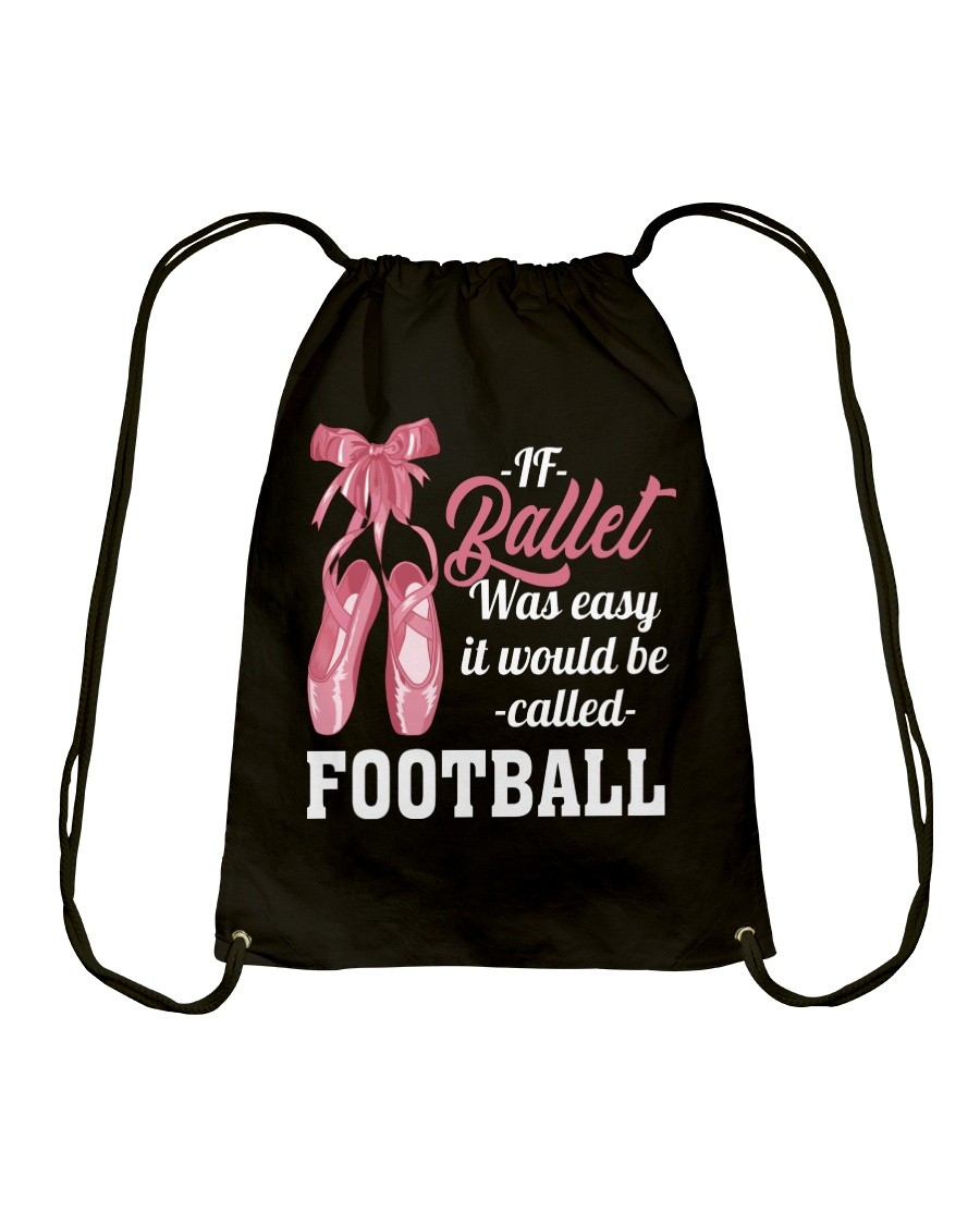 IF BALLET WAS EASY IT WOULD BE CALLED FOOTBALL Drawstring Bag