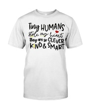 TINY HUMANS STOLE MY HEART THEY ARE SO CLEVER KIND Classic T-Shirt front