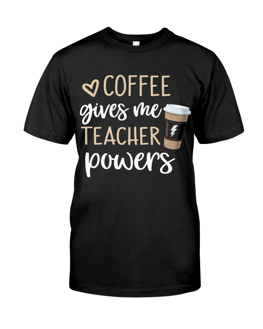 Coffee Gives Me Teacher Powers Classic T-Shirt