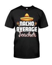 Nacho Average Teacher Classic T-Shirt front