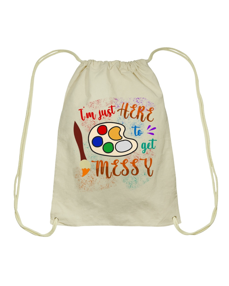 I'm just Here to get Messy Drawstring Bag