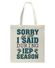 SORRY FOR WHAT I SAID DURING IEP SEASON Tote Bag tile