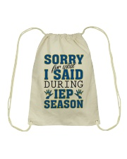 SORRY FOR WHAT I SAID DURING IEP SEASON Drawstring Bag tile