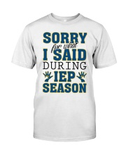 SORRY FOR WHAT I SAID DURING IEP SEASON Classic T-Shirt front