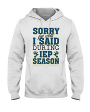 SORRY FOR WHAT I SAID DURING IEP SEASON Hooded Sweatshirt tile
