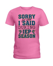 SORRY FOR WHAT I SAID DURING IEP SEASON Ladies T-Shirt tile