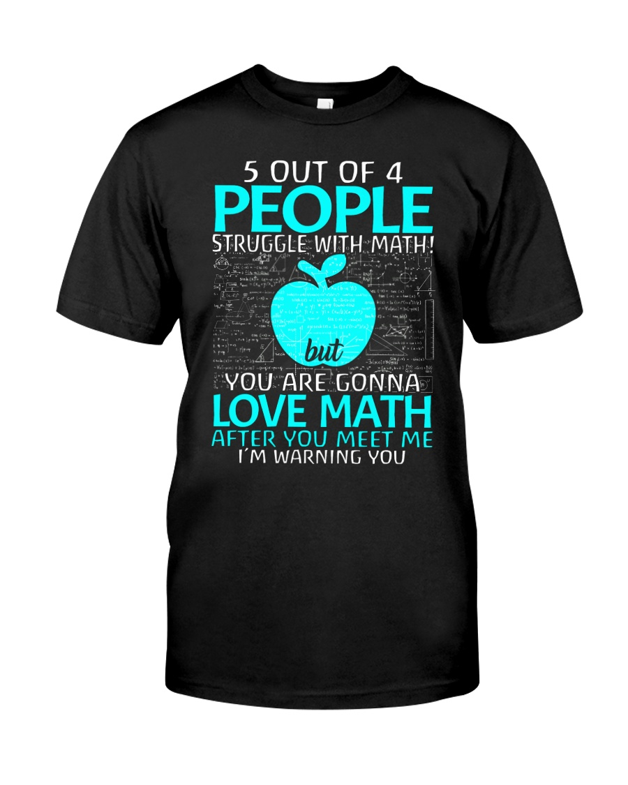 5 OUT OF 4 PEOPLE STRUGGLE WITH MATH  Classic T-Shirt