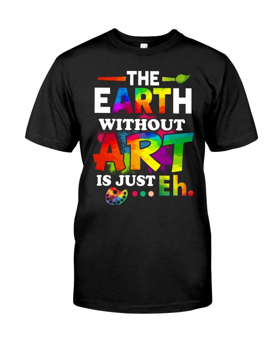 The earth without art is just Classic T-Shirt