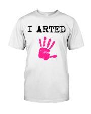 I Arted T-Shirt Classic T-Shirt thumbnail