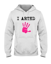 I Arted T-Shirt Hooded Sweatshirt thumbnail