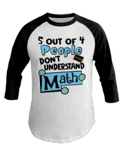 5 OUT OF 4 PEOPLE DON'T UNDERSTAND MATH Baseball Tee thumbnail