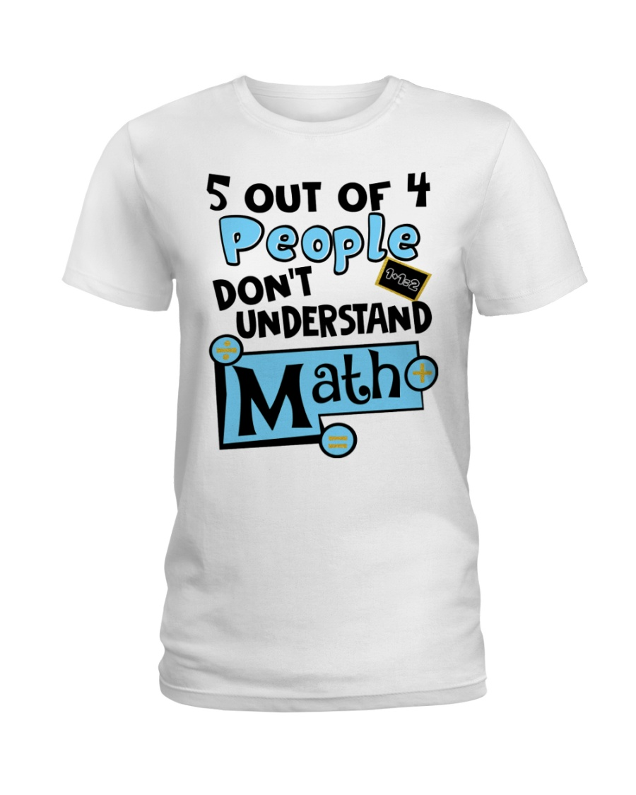 5 OUT OF 4 PEOPLE DON'T UNDERSTAND MATH Ladies T-Shirt