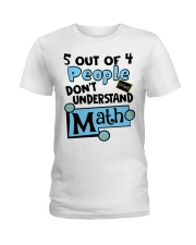 5 OUT OF 4 PEOPLE DON'T UNDERSTAND MATH Ladies T-Shirt front