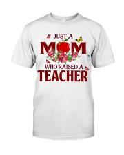 Just a Mom who raised a Teacher Classic T-Shirt thumbnail