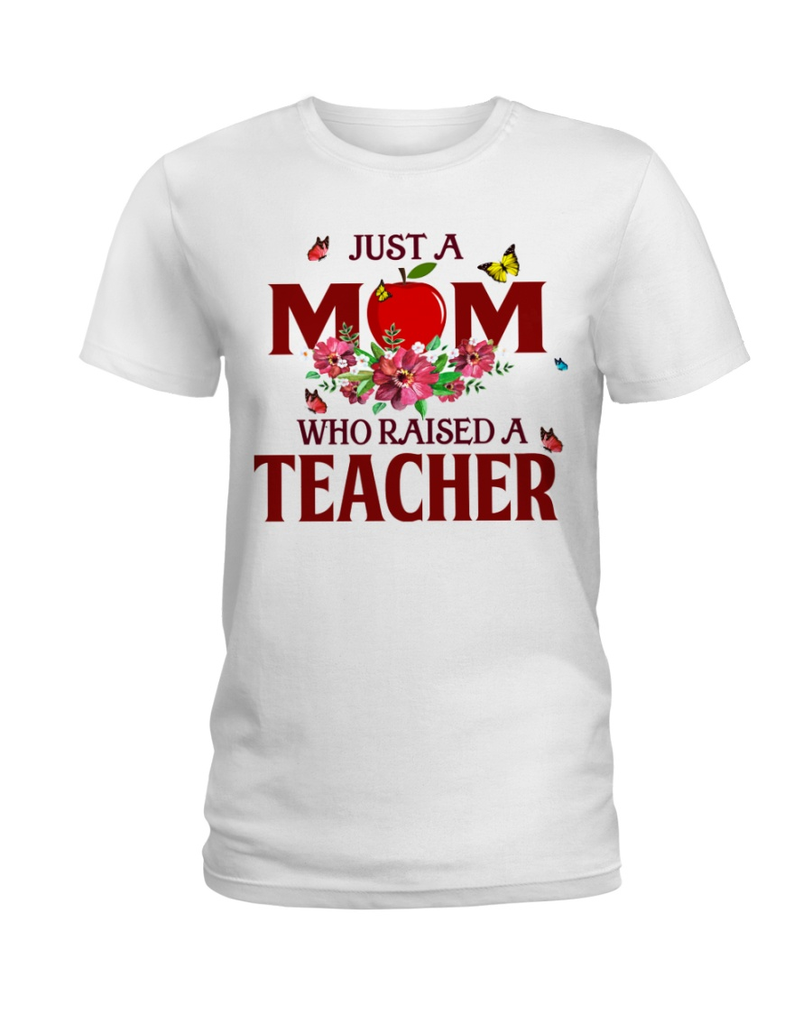 Just a Mom who raised a Teacher Ladies T-Shirt