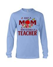 Just a Mom who raised a Teacher Long Sleeve Tee thumbnail