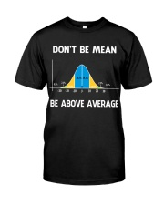 don't be mean be above average Classic T-Shirt front