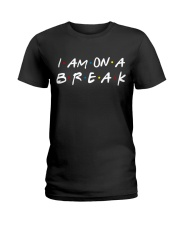 I am on a Break Ladies T-Shirt front