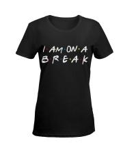 I am on a Break Ladies T-Shirt women-premium-crewneck-shirt-front
