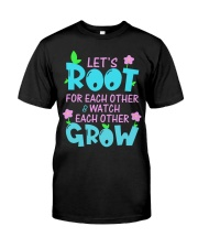 Let's root for each other watch each other grow Classic T-Shirt front
