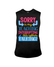 SORRY IS MY TEACHING INTERRUPTING ALL YOUR TALKING Sleeveless Tee thumbnail
