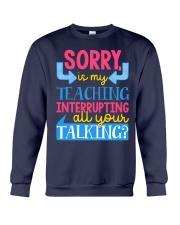 SORRY IS MY TEACHING INTERRUPTING ALL YOUR TALKING Crewneck Sweatshirt thumbnail